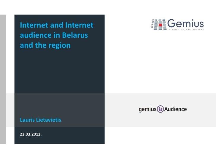 Internet and Internetaudience in Belarusand the regionLauris Lietavietis22.03.2012.