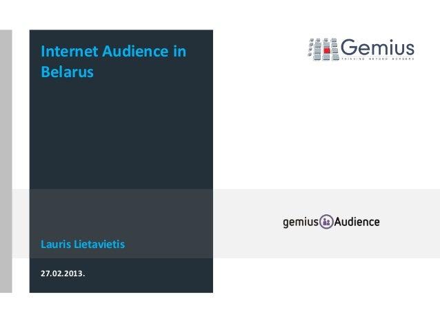 Internet Audience inBelarusLauris Lietavietis27.02.2013.