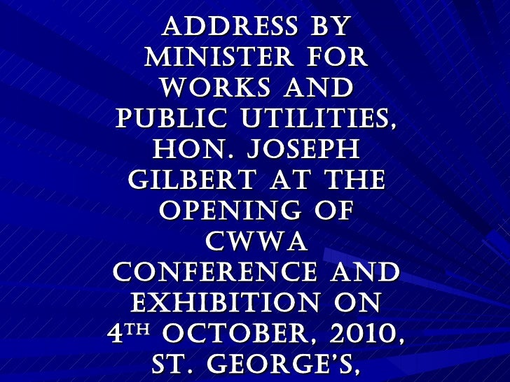 ADDRESS by Minister for Works and Public Utilities, Hon. Joseph Gilbert at the Opening of CWWA Conference and Exhibition o...
