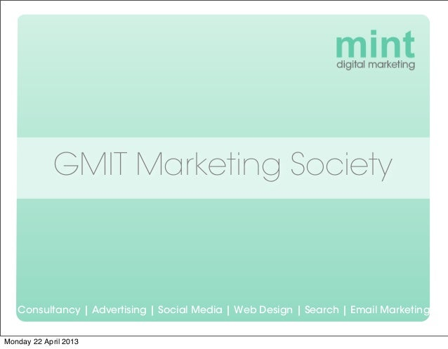 GMIT Marketing Society   Consultancy | Advertising | Social Media | Web Design | Search | Email MarketingMonday 22 April 2...
