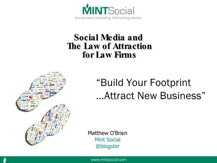 """Social Media and  The Law of Attraction for Law Firms """" Build Your Footprint … Attract New Business"""" Matthew O'Brien Mint ..."""