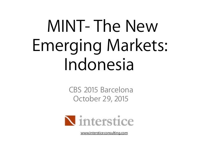 MINT- The New Emerging Markets: Indonesia CBS 2015 Barcelona October 29, 2015 www.intersticeconsulting.com