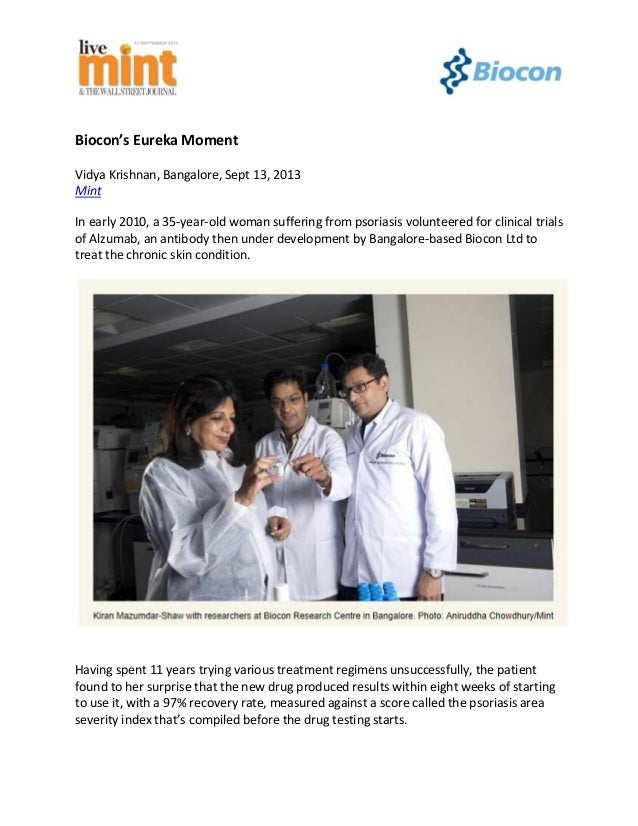 Biocon's Eureka Moment Vidya Krishnan, Bangalore, Sept 13, 2013 Mint In early 2010, a 35-year-old woman suffering from pso...