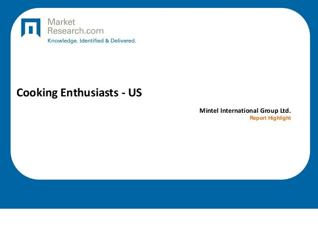 Cooking Enthusiasts - US Mintel International Group Ltd. Report Highlight