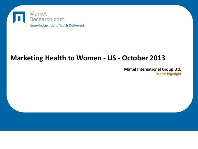 Marketing Health to Women - US - October 2013 Mintel International Group Ltd. Report Highlight