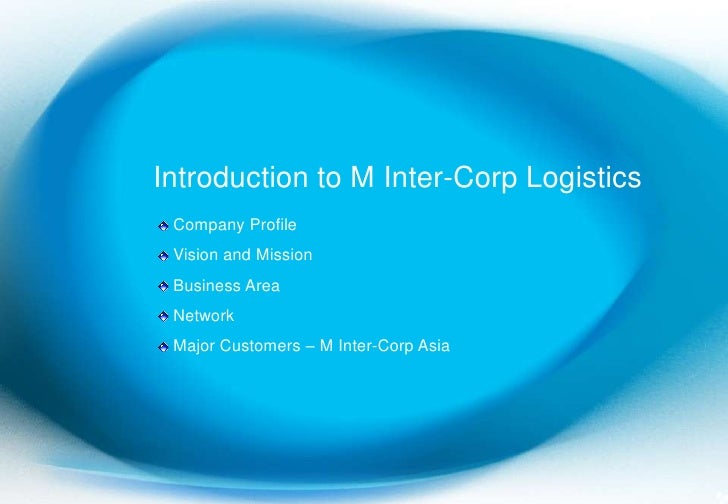1<br />Introduction to M Inter-Corp Logistics<br /> Company Profile<br /> Vision and Mission<br /> Business Area<br /> Net...