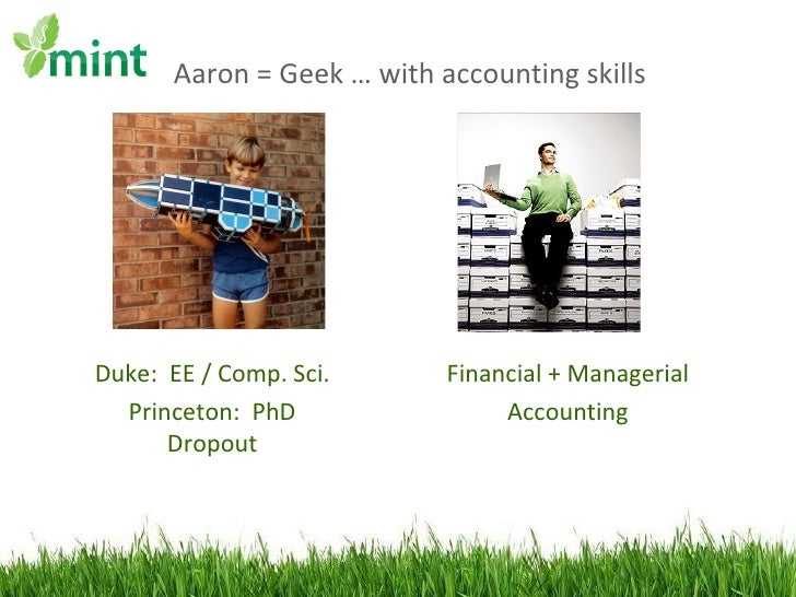 Aaron = Geek … with accounting skills Duke:  EE / Comp. Sci. Princeton:  PhD Dropout Financial + Managerial Accounting