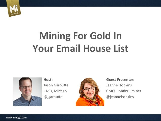 Mining	   For	   Gold	   In	   	    Your	   Email	   House	   List	    Host:	    Jason	   Garou*e	    CMO,	   Min1go	    @...