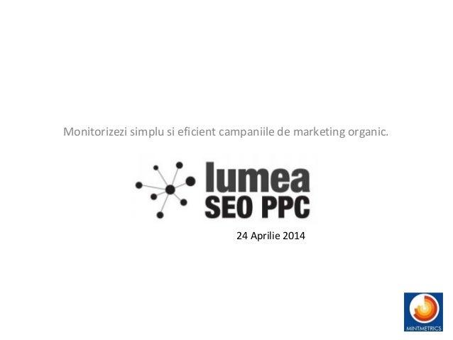 Monitorizezi simplu si eficient campaniile de marketing organic. 24 Aprilie 2014