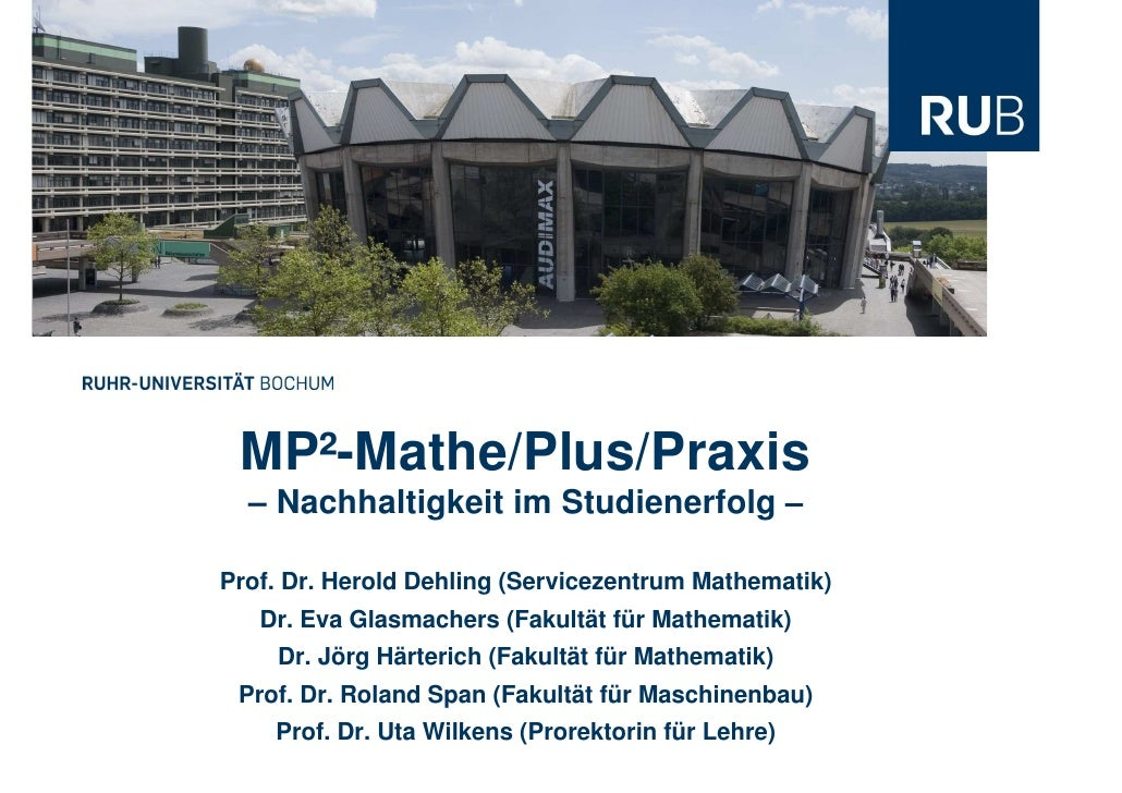 MP²-Mathe/Plus/Praxis   – Nachhaltigkeit im Studienerfolg –  Prof. Dr. Herold Dehling (Servicezentrum Mathematik)    Dr. E...