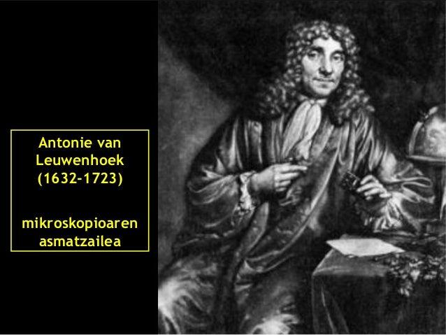 Antonie van Leuwenhoek (1632-1723) argi mikroskopioaren asmatzailea d