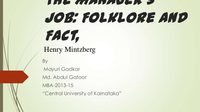 """The Manager's Job: Folklore and Fact, Henry Mintzberg By  Mayuri Gadkar Md. Abdul Gafoor MBA-2013-15  """"Central University ..."""