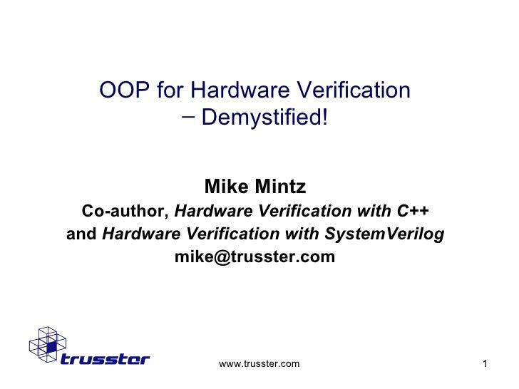 Mike Mintz Co-author,  Hardware Verification with C++ and  Hardware Verification with SystemVerilog [email_address] OOP fo...