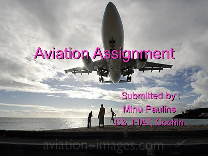 Aviation Assignment Submitted by : Minu Pauline  D3, FIAT, Cochin.