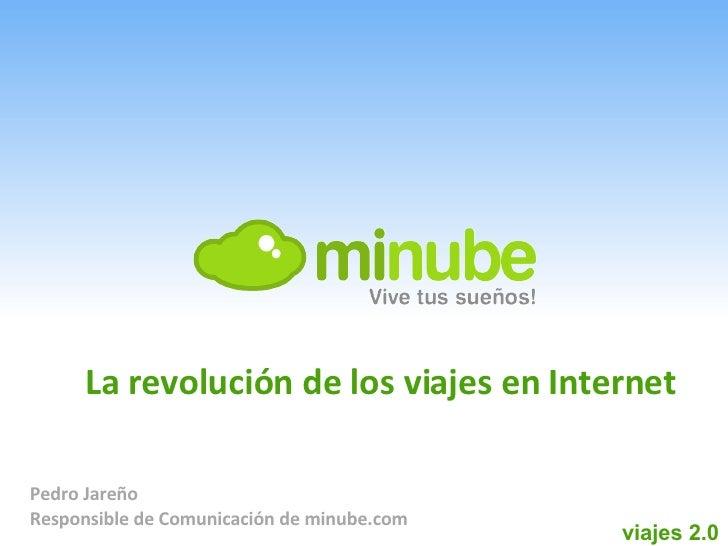 Pedro Jareño Responsible de Comunicación de minube.com viajes 2.0 La revolución de los viajes en Internet