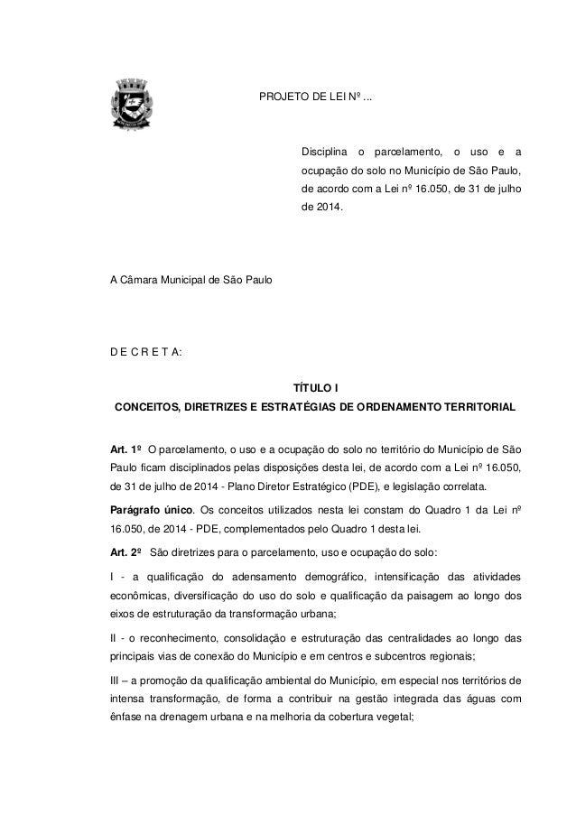 PROJETO DE LEI Nº ... Disciplina o parcelamento, o uso e a ocupação do solo no Município de São Paulo, de acordo com a Lei...
