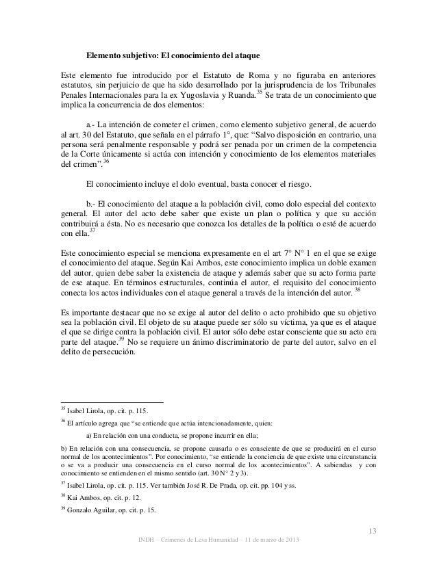 13 INDH – Crímenes de Lesa Humanidad – 11 de marzo de 2013 Elemento subjetivo: El conocimiento del ataque Este elemento fu...