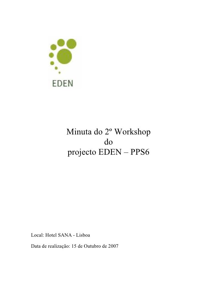 Minuta do 2º Workshop                           do                 projecto EDEN – PPS6     Local: Hotel SANA - Lisboa  Da...