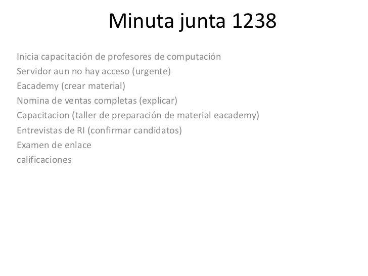 Minuta junta 1238Inicia capacitación de profesores de computaciónServidor aun no hay acceso (urgente)Eacademy (crear mater...
