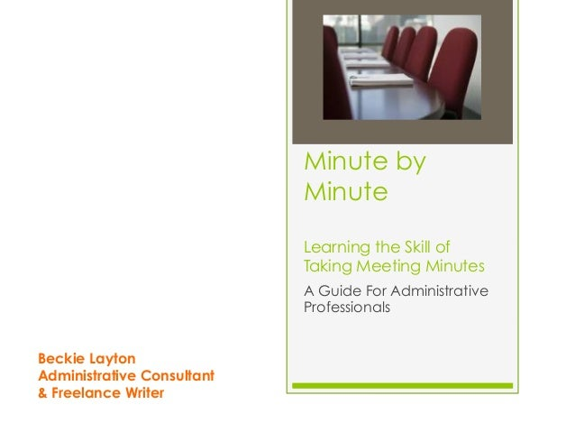 Minute by Minute Learning the Skill of Taking Meeting Minutes A Guide For Administrative Professionals Beckie Layton Admin...