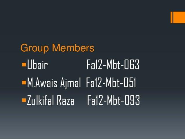 Group MembersUbair Fa12-Mbt-063M.Awais Ajmal Fa12-Mbt-051Zulkifal Raza Fa12-Mbt-093