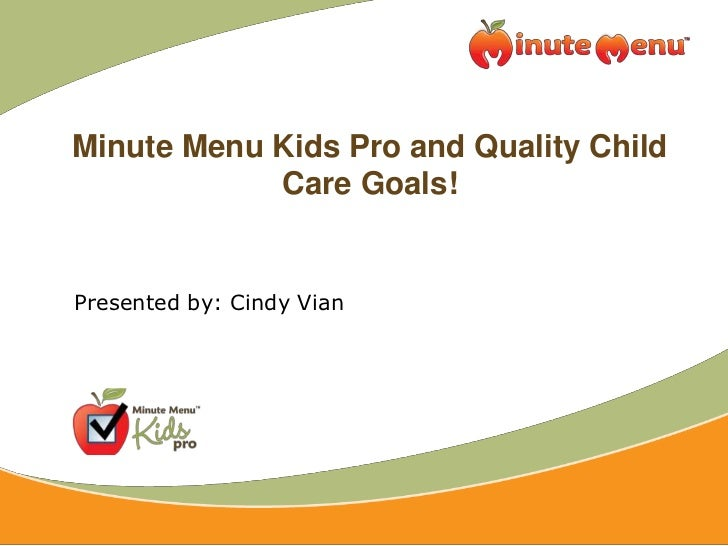 Minute Menu Kids Pro and Quality Child Care Goals!<br />Presented by: Cindy Vian<br />