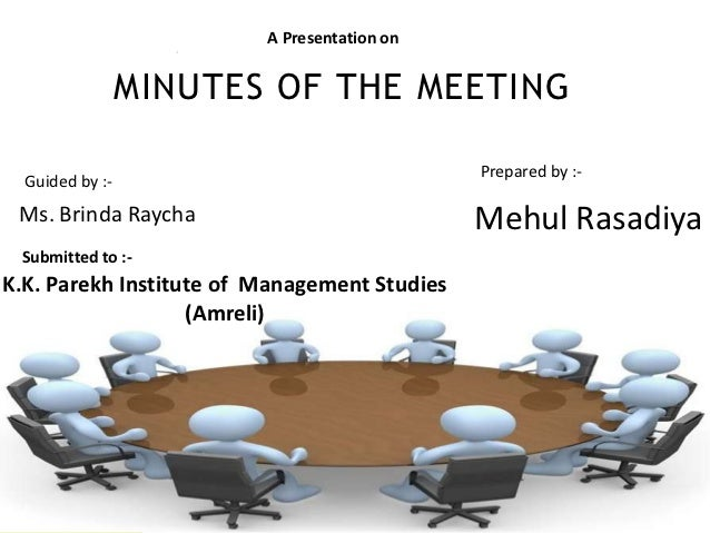A Presentation on                 MINUTES OF THE MEETING                                              Prepared by :-  Guid...
