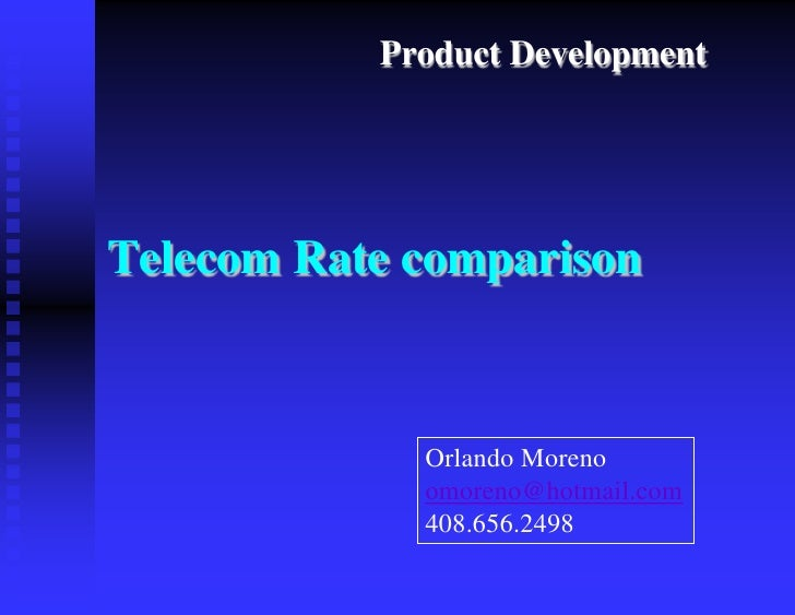 Product Development     Telecom Rate comparison                 Orlando Moreno              omoreno@hotmail.com           ...