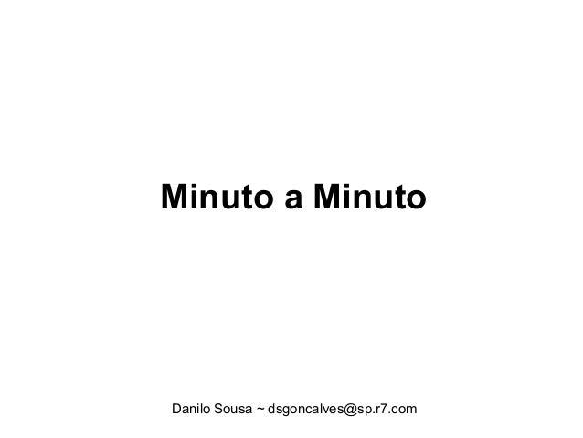 Minuto a MinutoDanilo Sousa ~ dsgoncalves@sp.r7.com