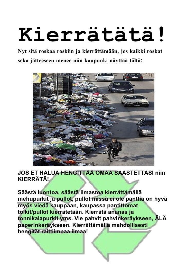 Kierrätätä! Nyt sitä roskaa roskiin ja kierrättämään, jos kaikki roskat seka jätteeseen menee niin kaupunki näyttää tältä:...