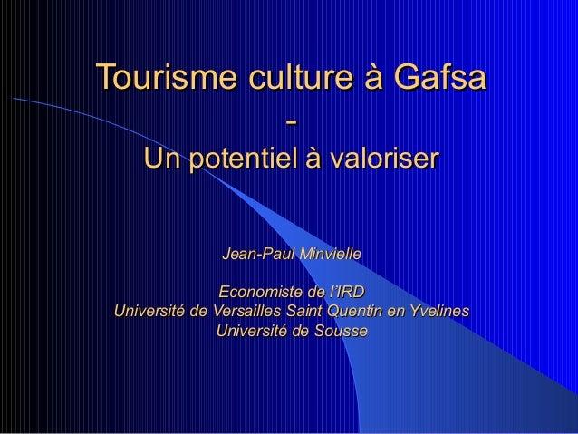 Tourisme culture à GafsaTourisme culture à Gafsa--Un potentiel à valoriserUn potentiel à valoriserJean-Paul MinvielleJean-...