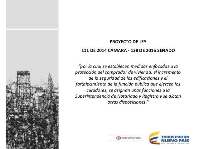 """PROYECTO DE LEY 111 DE 2014 CÁMARA - 138 DE 2016 SENADO """"por la cual se establecen medidas enfocadas a la protección del c..."""
