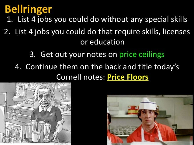 Bellringer 1. List 4 jobs you could do without any special skills 2. List 4 jobs you could do that require skills, license...