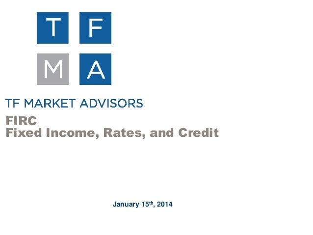 FIRC Fixed Income, Rates, and Credit  January 15th, 2014
