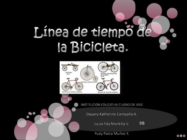 Línea de tiempo de la Bicicleta.<br />INSTITUCION EDUCATIVA CIUDAD DE ASIS<br />Dayany Katherine Campaña A.<br />Luiza Fda...