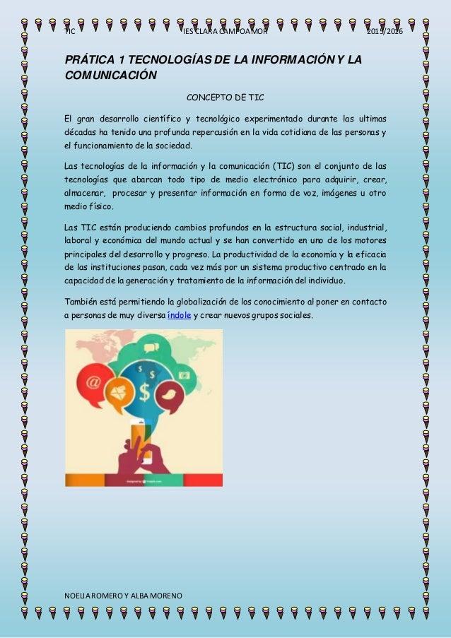 TIC IES CLARA CAMPOAMOR 2015/2016 NOELIA ROMERO Y ALBA MORENO PRÁTICA 1 TECNOLOGÍAS DE LA INFORMACIÓN Y LA COMUNICACIÓN CO...