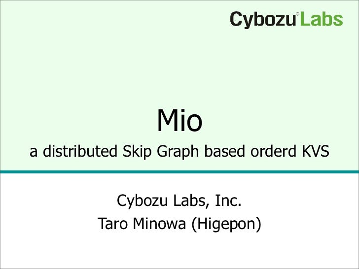 Mio a distributed Skip Graph based orderd KVS               Cybozu Labs, Inc.          Taro Minowa (Higepon)