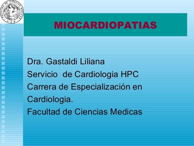 MIOCARDIOPATIAS Dra. Gastaldi Liliana Servicio de Cardiologia HPC Carrera de Especialización en Cardiologia. Facultad de C...
