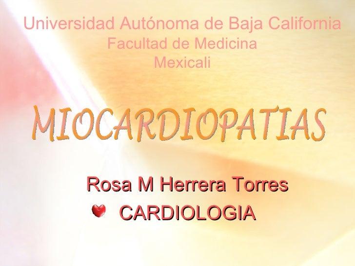 Universidad Autónoma de Baja California Facultad de Medicina Mexicali Rosa M Herrera Torres CARDIOLOGIA MIOCARDIOPATIAS