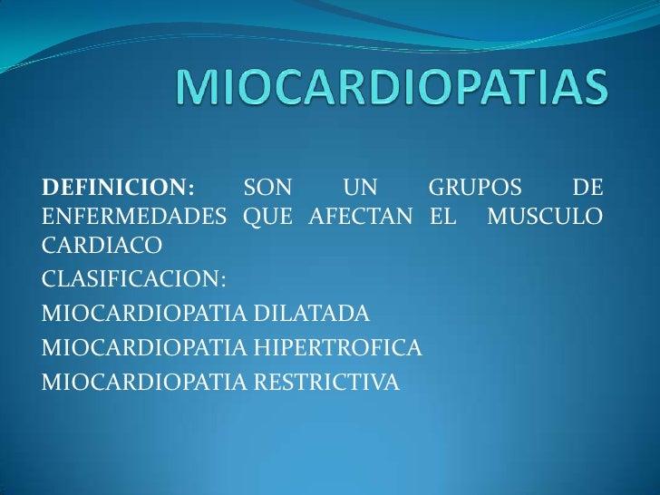 DEFINICION:    SON    UN    GRUPOS DEENFERMEDADES QUE AFECTAN EL MUSCULOCARDIACOCLASIFICACION:MIOCARDIOPATIA DILATADAMIOCA...