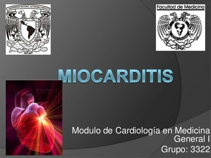 Miocarditis<br />Modulo de Cardiología en Medicina General I<br />Grupo: 3322<br />