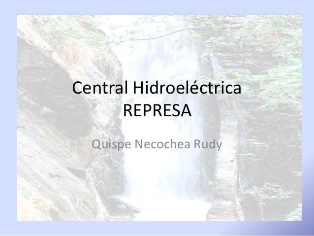 Central Hidroeléctrica REPRESA Quispe Necochea Rudy