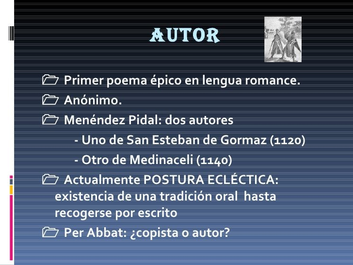AUTOR <ul><li>   Primer poema épico en lengua romance. </li></ul><ul><li>   Anónimo. </li></ul><ul><li>   Menéndez Pida...