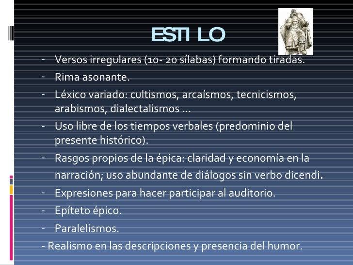 ESTILO <ul><li>Versos irregulares (10- 20 sílabas) formando tiradas. </li></ul><ul><li>Rima asonante. </li></ul><ul><li>Lé...