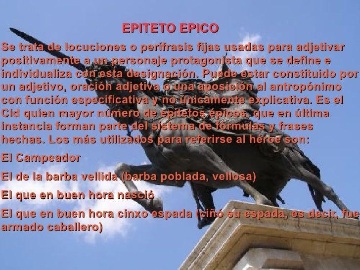 EPITETO EPICO Se trata de locuciones o perífrasis fijas usadas para adjetivar positivamente a un personaje protagonista qu...