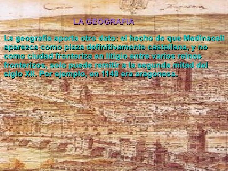 La geografía aporta otro dato: el hecho de que Medinaceli aparezca como plaza definitivamente castellana, y no como ciudad...