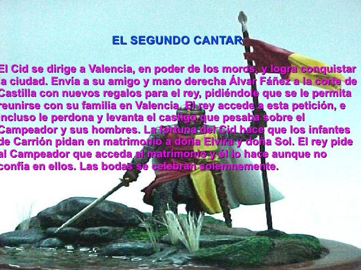 El Cid se dirige a Valencia, en poder de los moros , y logra conquistar la ciudad. Envía a su amigo y mano derecha Álvar F...