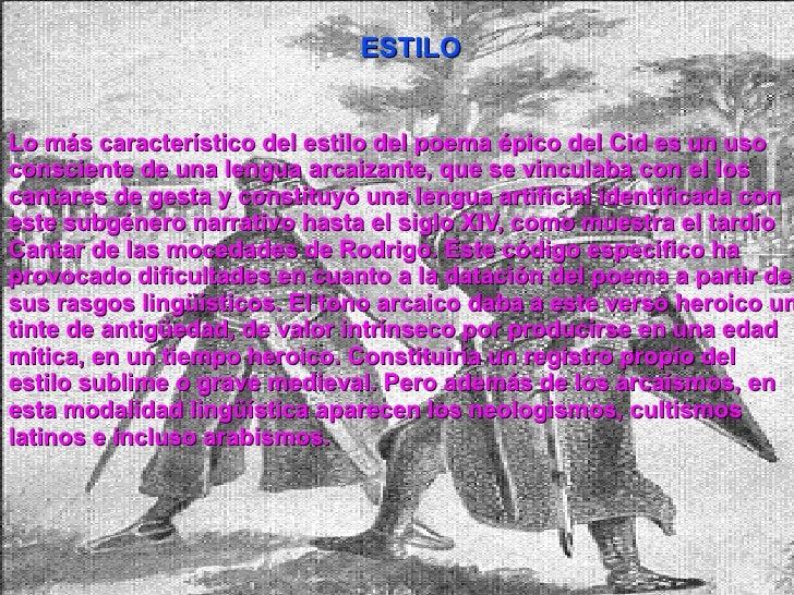 Lo más característico del estilo del poema épico del Cid es un uso consciente de una lengua arcaizante, que se vinculaba c...