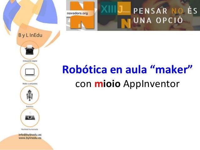 "Robótica en aula ""maker"" con mioio AppInventor"