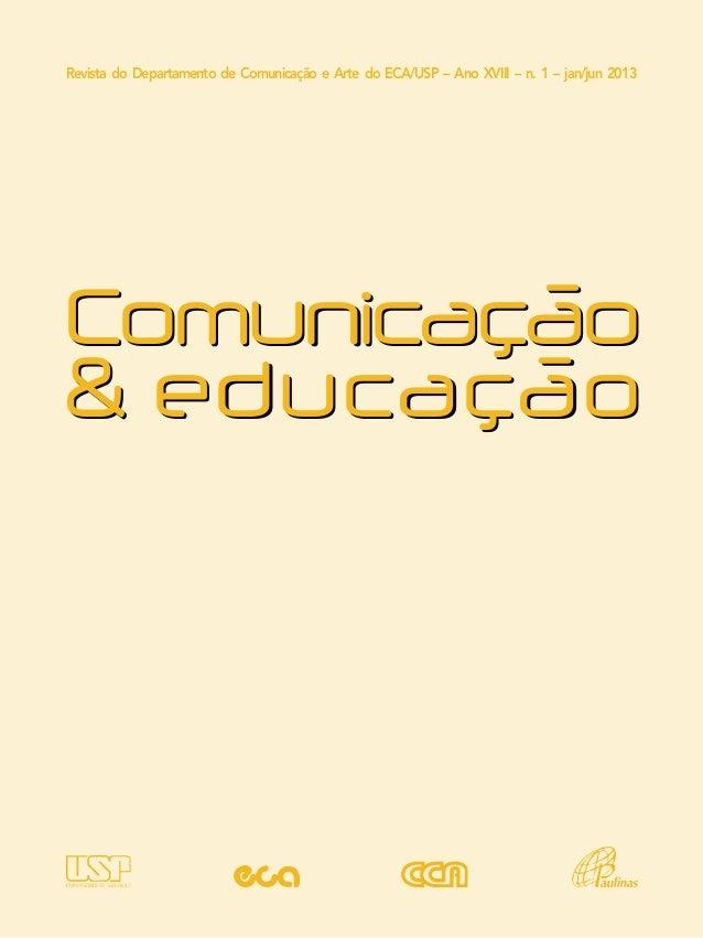 Comunicação& educaçãoRevista do Departamento de Comunicação e Arte do ECA/USP – Ano XVIII – n. 1 – jan/jun 2013Comunicação...